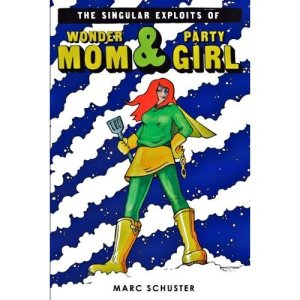 The Singular Exploits of Wonder Mom & Party Girl: book review