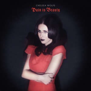 chelsea wolfe_pain is beauty