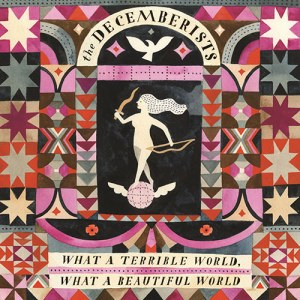 The_Decemberists_-_What_A_Terrible_World,_What_A_Beautiful_World